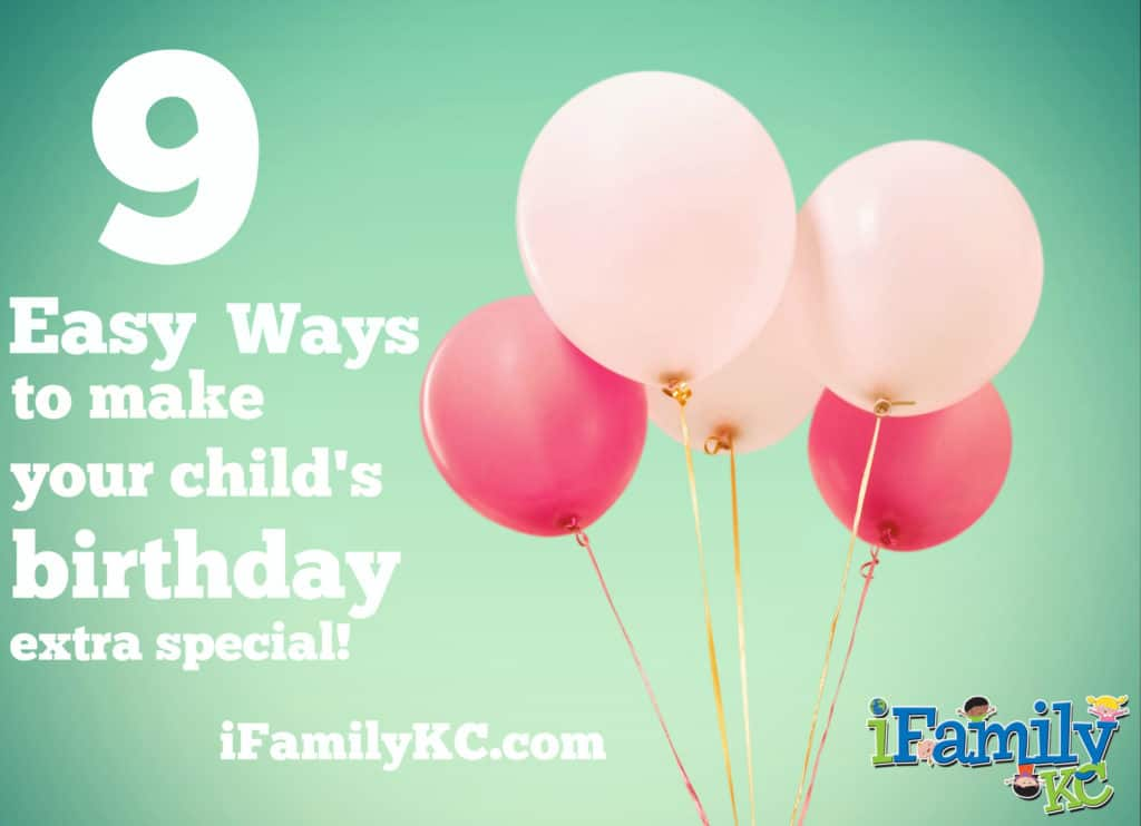 9 Ways To Make Your Child's Birthday Extra Special