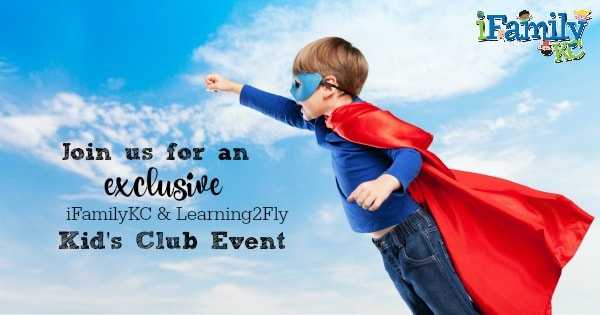 Join us for an Exclusive iFamilyKC & Learning2Fly Kids Club Event!