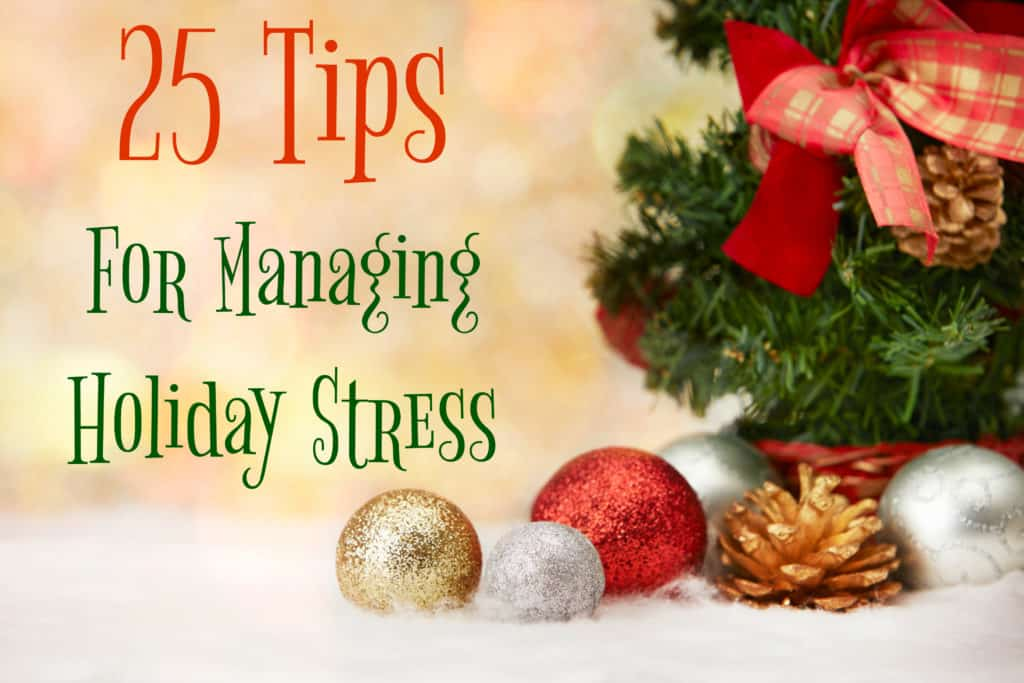 25 tips for managing holiday stress